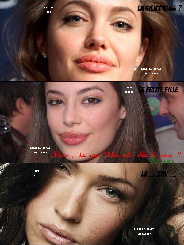 .   Alors à ton avis ? Chloe ressemble à Angie, Megan ou ... aucune ?     Perso, je dis aucune . Et ses lèvres sont NATURELLES !! (contrairement à Megan ...) .