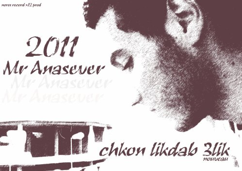 Mr Anasever - chkon likdab 3lik 2011  (2011)