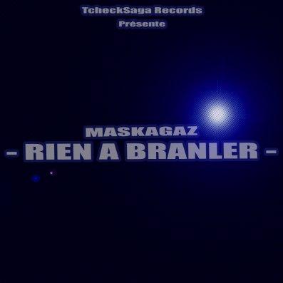 /// Maskagaz - Rien à Branler  ///