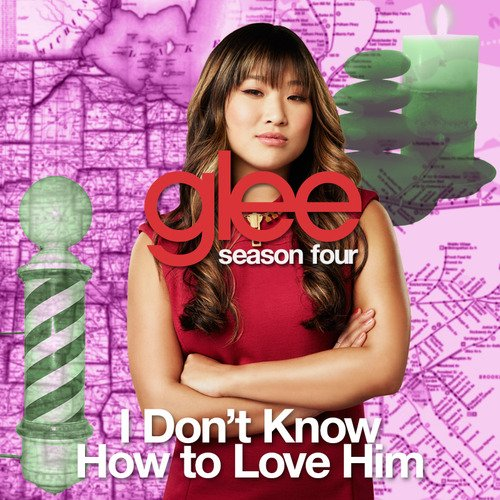 Glee / Glee - I Don't Know How To Love Him (2013)