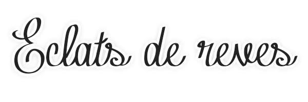 """""""Eclats de rêves"""" - eclats-de-rêves"""