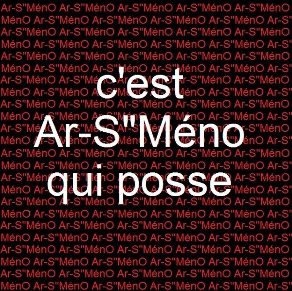 """Ar-S""""MénO / c est ar-s méno qui pose"""
