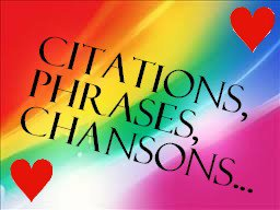 Citations, phrases, petites paroles de chansons