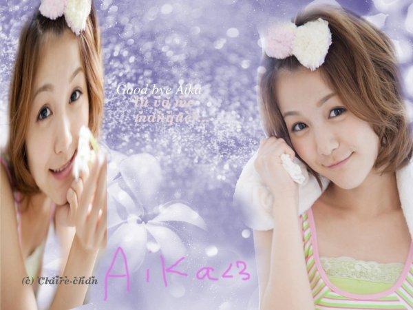 Good Bye Aika...