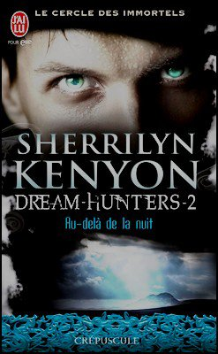 Saga Le cercle des Immortels - Dream Hunters Sherrilyn Kenyon