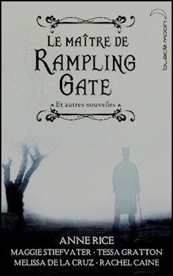 Le maitre de Rampling Gates et autres nouvelles  Anne Rice, Melissa De La Cruz, Maggie Stiefvater, Rachel Caine, Tessa Gratton