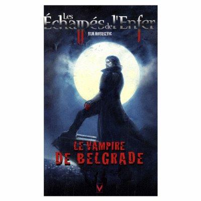 Le Vampire de Belgrade (les Echappés de l'Enfer T1) -Vuk Kovasevic