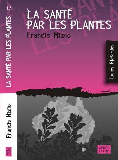 La Santé par les plantes -Francis Mizio