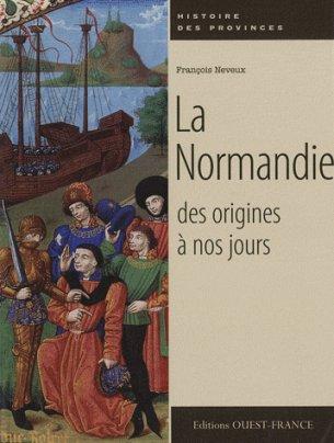 La Normandie, des origines à nos jours de François Neveux