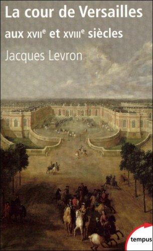 La Cour de Versailles aux XVII et XVIII siècles de Jacques Levron