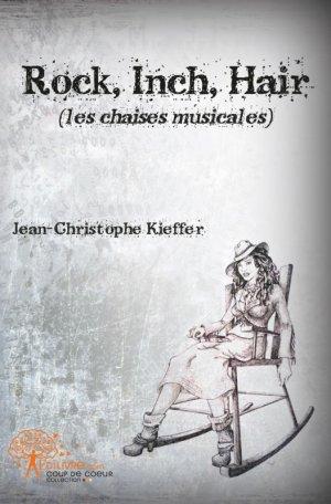 Rock, inch, hair (les chaises musicales) de Jean Christophe Kieffer