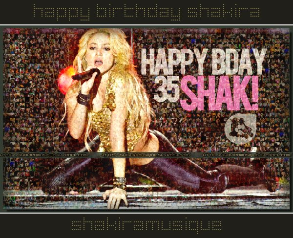.  .  Shakira Turned 35 on February 3 .  .