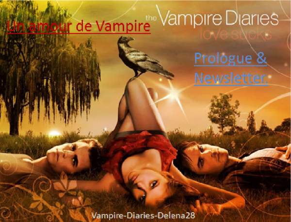 "Chapitre, Newsletter & Prologue de ma fiction "" Un amour de Vampire """