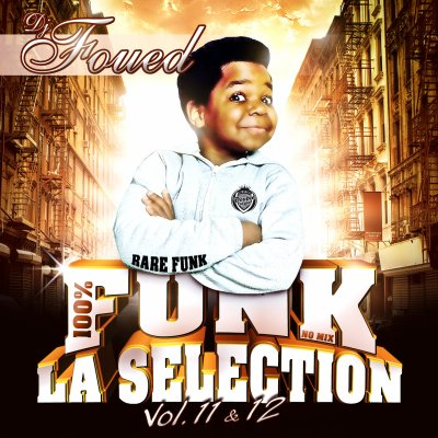 DJ FOUED 100% FUNK LA SELECTION NO MIX VOLUME 11 & 12 ( DOUBLE CD )