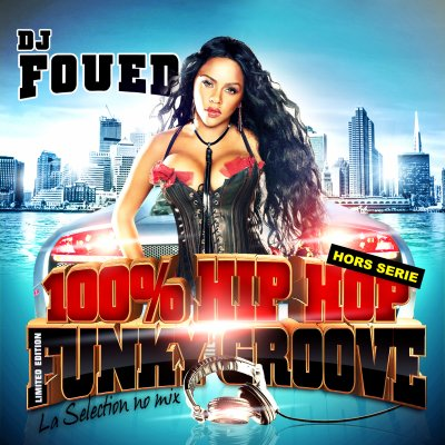 DJ FOUED 100% HIP HOP FUNKY GROOVE LA SELECTION NO MIX EDITION LIMITEE EN DOUBLE CD