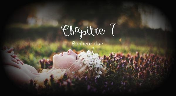 Chapitre VII ~ Bonheur clair