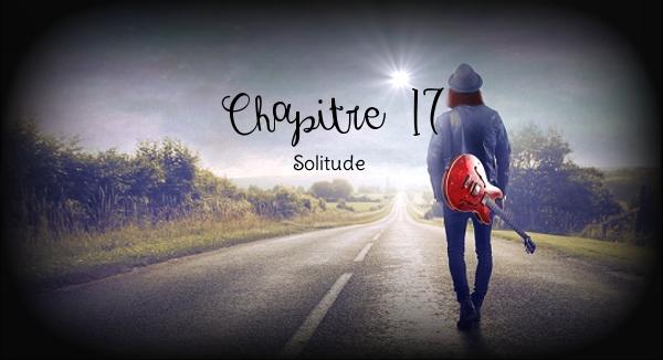 Chapitre XVII ~ Solitude