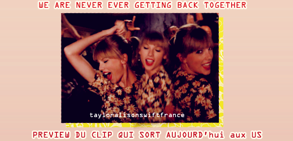 Preview du clip de we are never ever getting back together