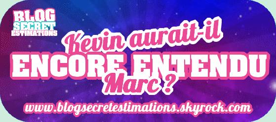 Kevin aurait-il encore entendu Marc ?