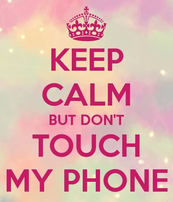 KEEP CALM BUT DON'T TOUCH MY PHONE