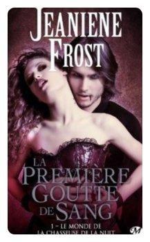 Le Monde de la chasseuse de la nuit, tome 1 : La Première Goutte de sang de Jeaniene Frost