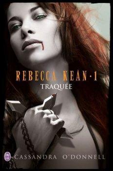 ஐ Rebecca Kean, tome 1 : Traquée de Cassandra O'Donnell ஐ