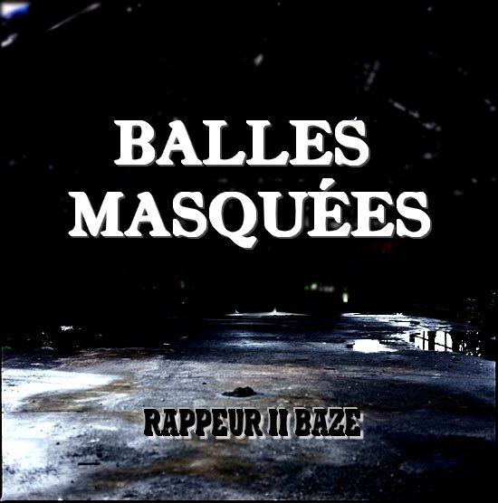 --BALLES MASQUÉES-- Rappeur 2 Baze --