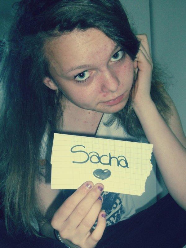 ~Sacha : Une des filles que j'apprécie vraiment,j'peut pas t'oubliée ❤