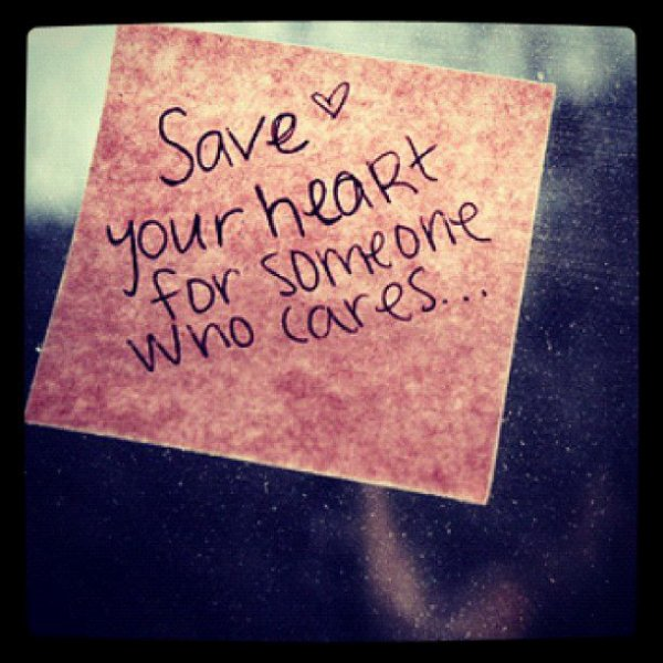 save your heart to someone who cares...