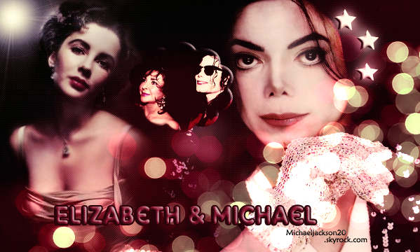 Elizabeth Taylor & Michael Jackson ! Rest In Peace ♥