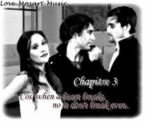 Chapitre 3: Cos' when a heart breaks no it don't break even..