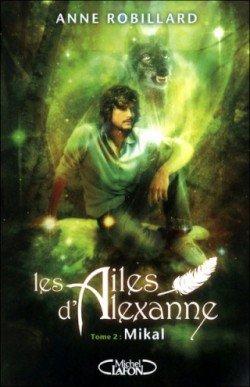 Chronique : Les ailes d' Alexanne tome 2 : Mikal d' Anne Robillard
