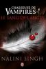 CHASSEUSE DE VAMPIRE : LE SANG DES ANDES DE NALINI SINGH