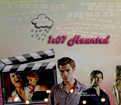 *FanBlog on The Vampire Diaries* ___ _____'___ _ 1x07 Haunted __'_ __===___ _'________ _________'=___  *Version 2*  NEWSLETTER