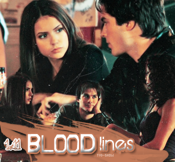 *FanBlog on The Vampire Diaries* __ __-_-_ __'_ _-_ 1x11 BloodLines ___ -______ _'- _______ _____________  *Version 2*  NEWSLETTER