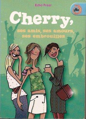 cherry, ses amis, ses amours ses embrouilles, par Echo Freer.
