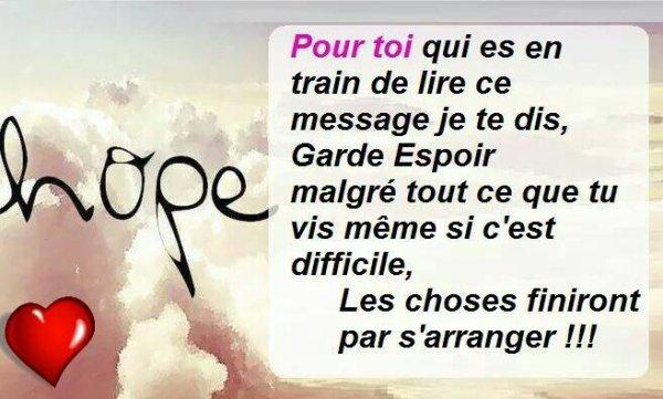 oui toujours garder espoir même si c'est difficile