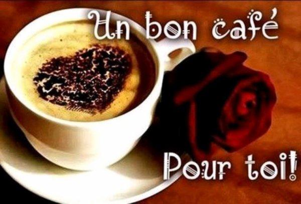 Bon café à vous mes amis bisous bisous