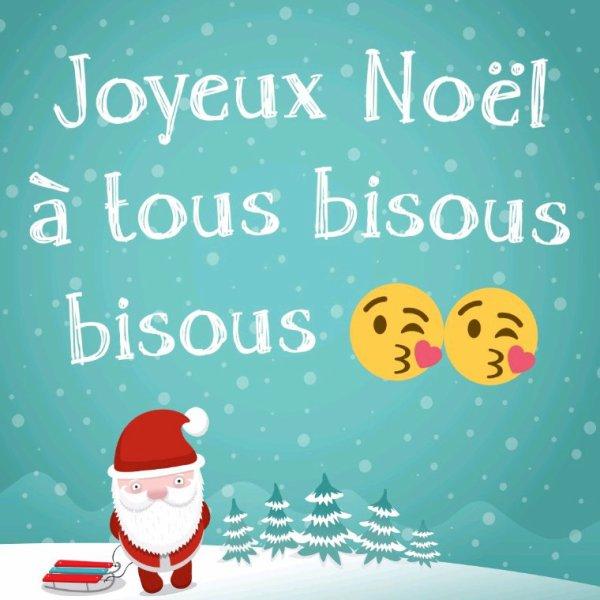 Bon Noël a vous les amis bisous bisous