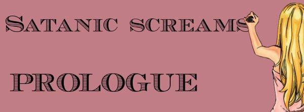 satanic screams - Prologue