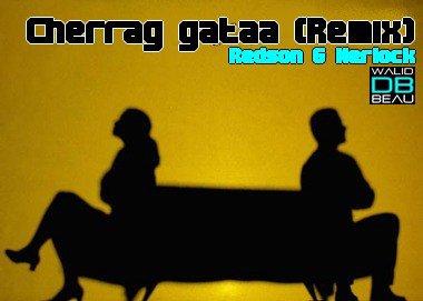Redson & Nerlock  / Cherrag gataa (Remix) (2011)