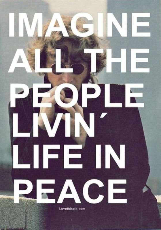 Imagine tout le monde vivre dans la paix... Tu penses peut-être que je suis rêveur, mais je ne suis pas le seul. J'espère qu'un jour tu te joindras à nous, et que le monde ne fera qu'un.
