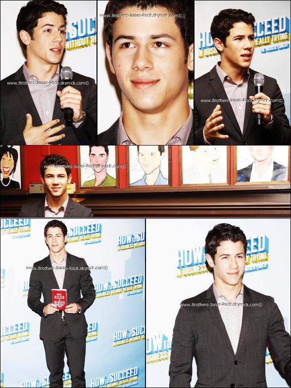 .  07/09/11 : Nick s'est rendu au restaurant Sardi à New York. Il a annoncé qu'il serait de retour à Brodway pour la  pièce  « How To Succeed In Business Without Really Trying » aux cotés de  Daniel Radcliffe ainsi que Darren Criss.   .