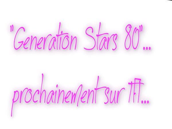 """""""Génération Stars 80""""... prochainement sur TF1..."""