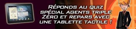 Quiz Agents Triple Zéro : des tablettes tactiles à gagner !