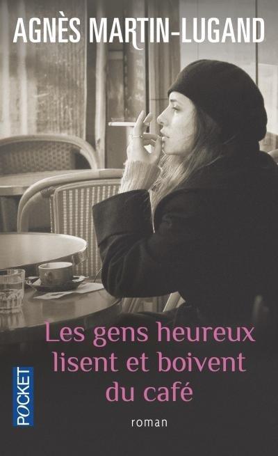 """"""" Les gens heureux lisent et boivent du café """" Agnès Martin-Lugand"""
