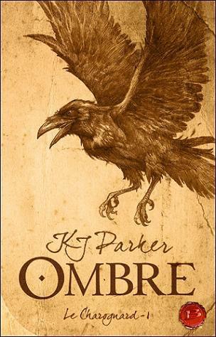 Le Charognard 1- Ombre , de K. J. PARKER