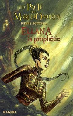 Le pacte des MarchOmbres 3- Ellana, La prophétie , de Pierre BOTTERO