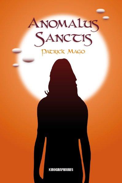 Anomalus Sanctis, de Patrick MAGO