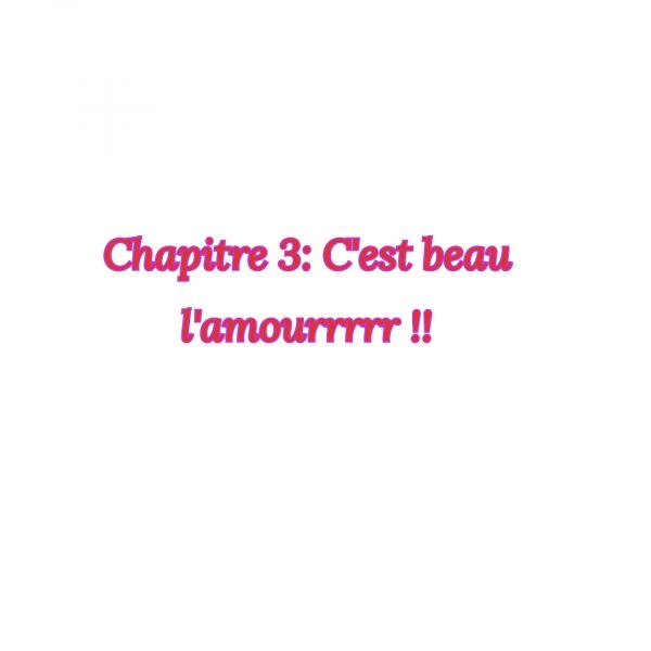 fiction 1 chapitre 3: c'est beau l'amourrrrrrrr !!!!
